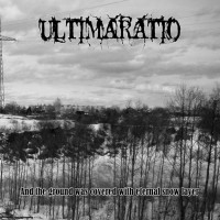 SAT004 / DDS&HHP002: Ultimaratio - And The Ground Was Covered With Eternal Snow Layer [re-release] (2012)