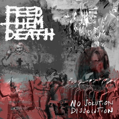 031GD / WOE045: Feed Them Death - No Solution / Dissolution (2018)