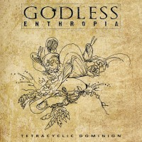 SODP107 / HEC 145: Godless Enthropia - Tetracyclic Dominion (2018)